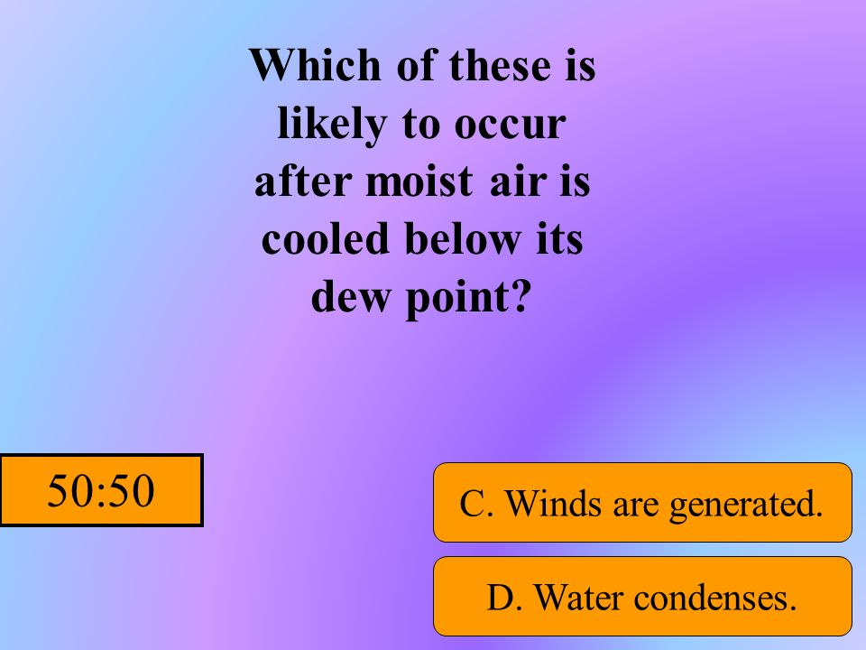 Hint Which of these is likely to occur after moist air is cooled below its dew point? A. Ice crystals melt. B. Evaporation increases.D. Water condense