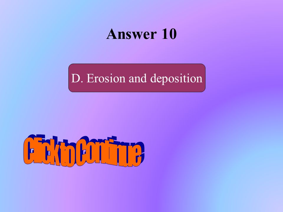 You have 10 seconds to ask someone sitting beside you for help! A.Subduction andSubduction and metamorphism B. Crustal uplift and rock deformation D.