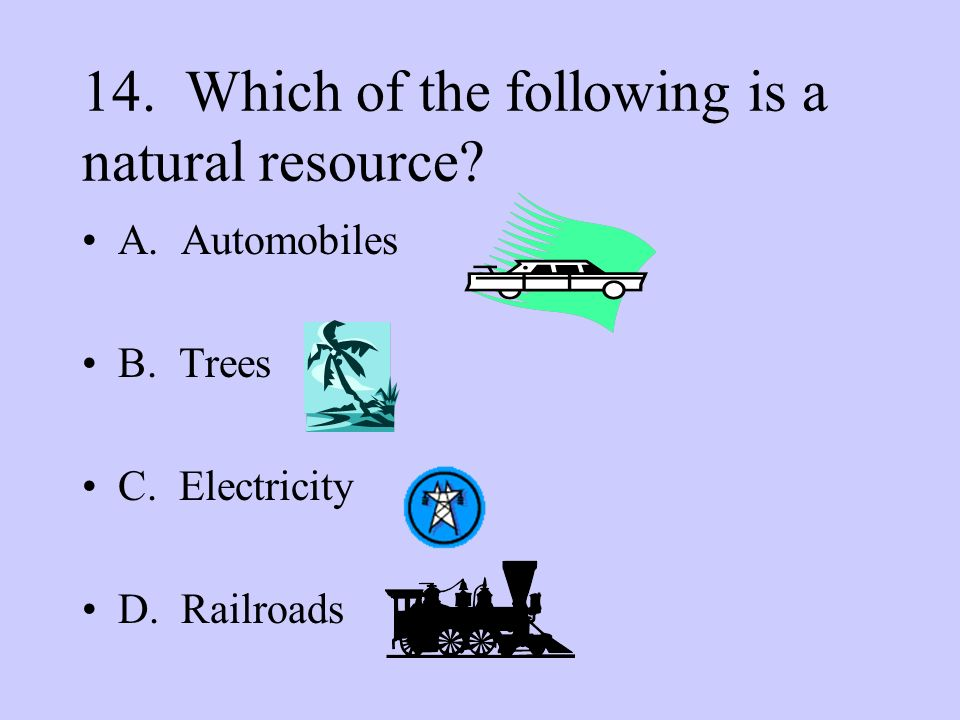 15.Which of the following is a natural resource. A.