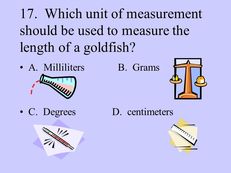18.Which unit of measurement should be used to measure the mass of a rock.