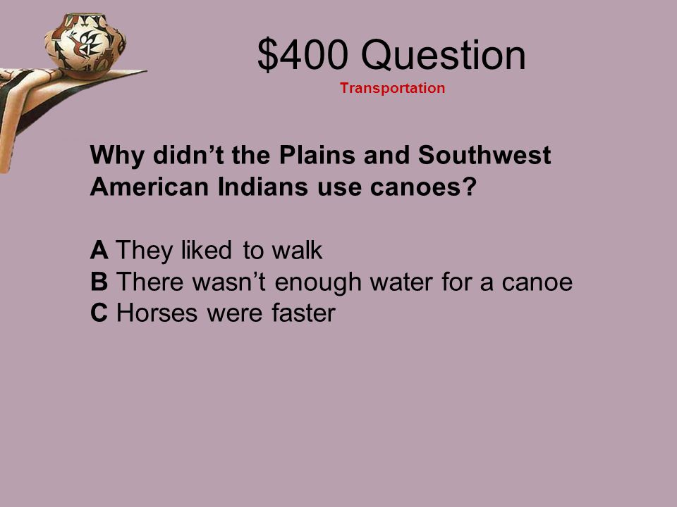 $300 Answer Transportation C Walked and paddled canoes ??