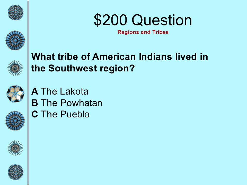 $200 Question Regions and Tribes What tribe of American Indians lived in the Southwest region.