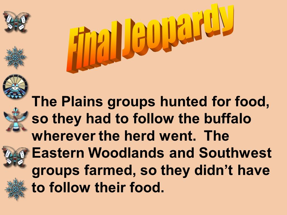 Why did the Plains American Indians have to move their village so often? Why could the Eastern Woodlands and Southwest people stay in one place?