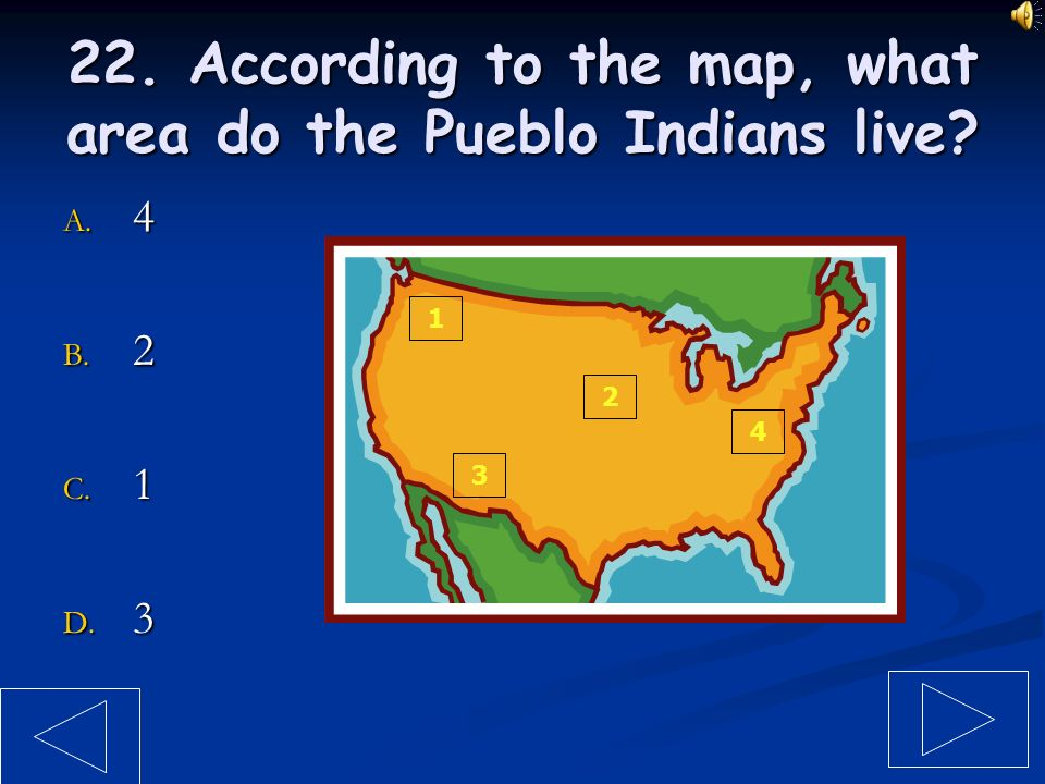 21. According to the map, where do the Powhatan Indians live? A. 2 B. 3 C. 1 D. 4 4 2 3 1