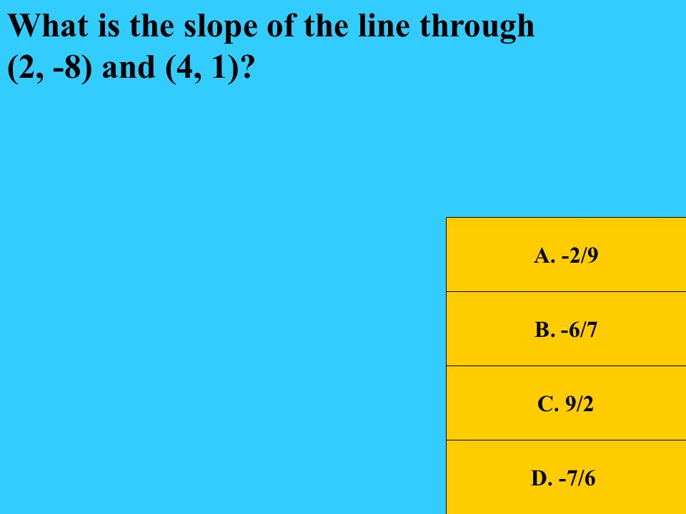 A 1/2 If line q has a slope of -2, what is the slope of any line perpendicular to q.