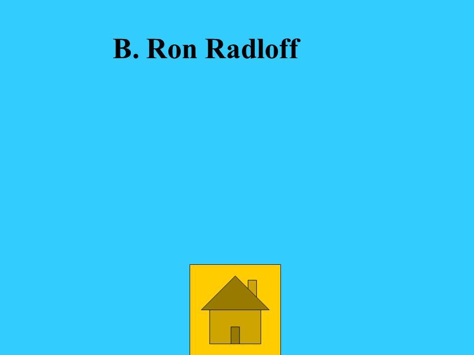 Who was Patty Evans teacher her senior year. B. Ron Radloff C.