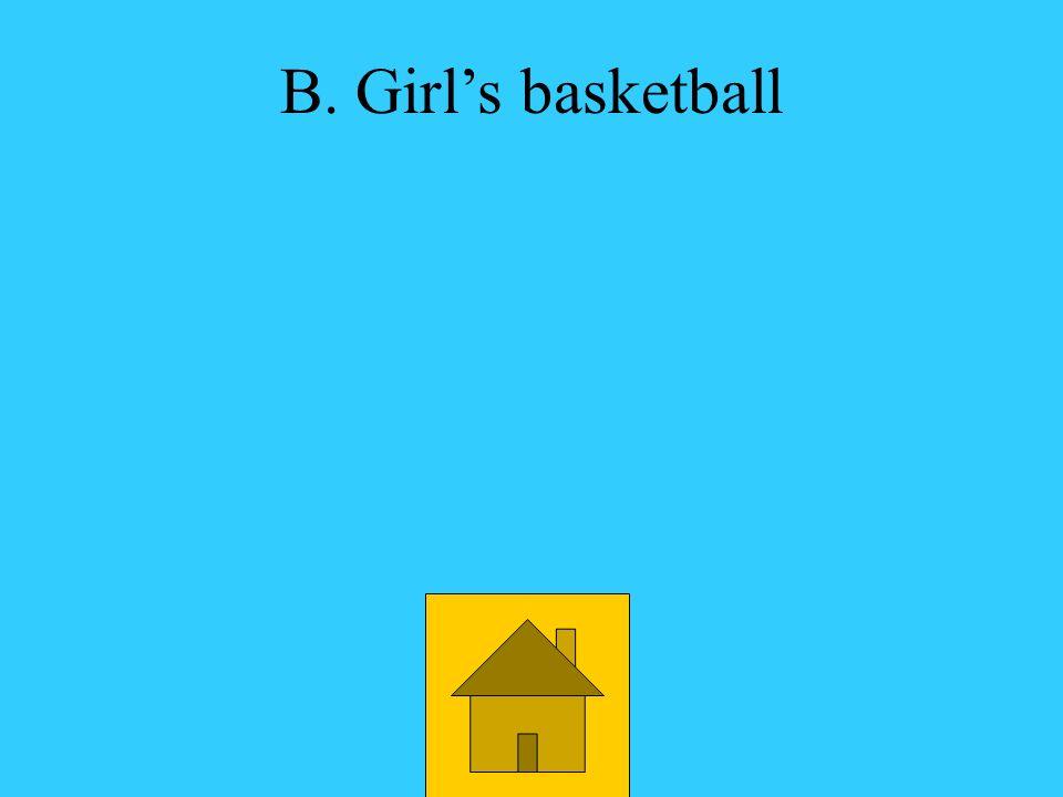 A. volleyball B. Girls basketball C.
