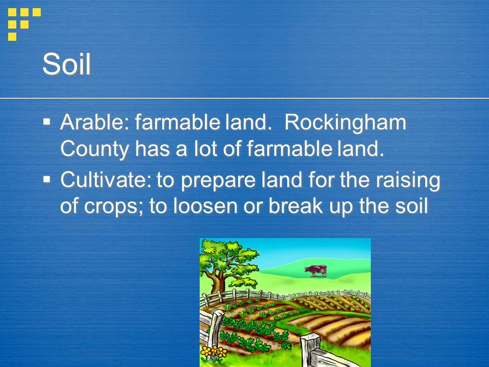 Soil Arable: farmable land. Rockingham County has a lot of farmable land. Cultivate: to prepare land for the raising of crops; to loosen or break up t