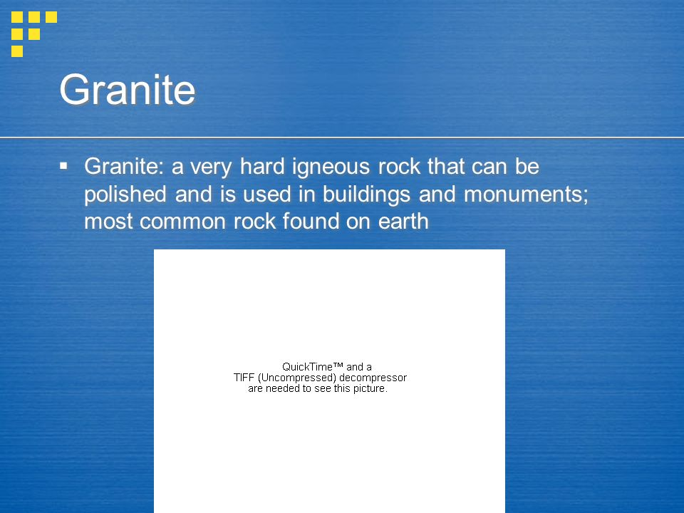 Granite Granite: a very hard igneous rock that can be polished and is used in buildings and monuments; most common rock found on earth