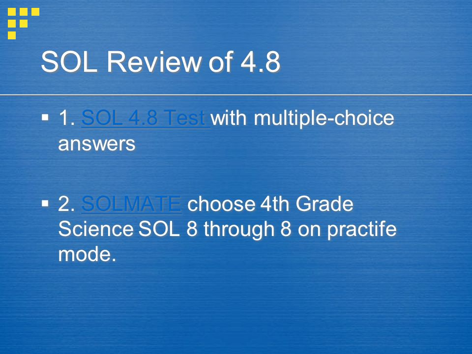 SOL Review of 4.8 1. SOL 4.8 Test with multiple-choice answersSOL 4.8 Test 2. SOLMATE choose 4th Grade Science SOL 8 through 8 on practife mode.SOLMAT