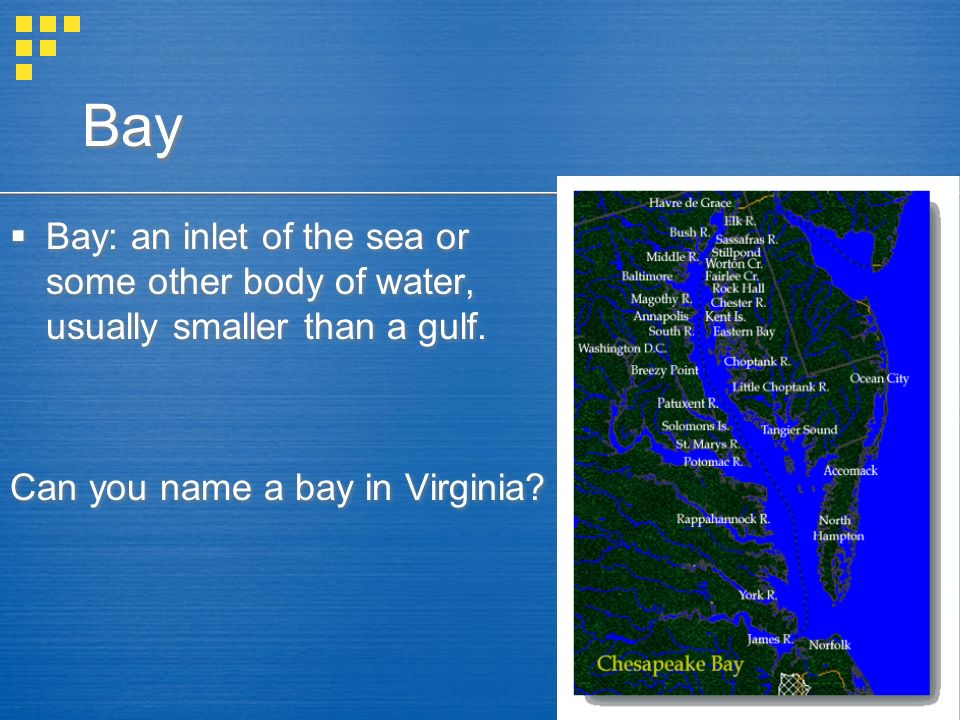 Bay Bay: an inlet of the sea or some other body of water, usually smaller than a gulf. Can you name a bay in Virginia? Bay: an inlet of the sea or som