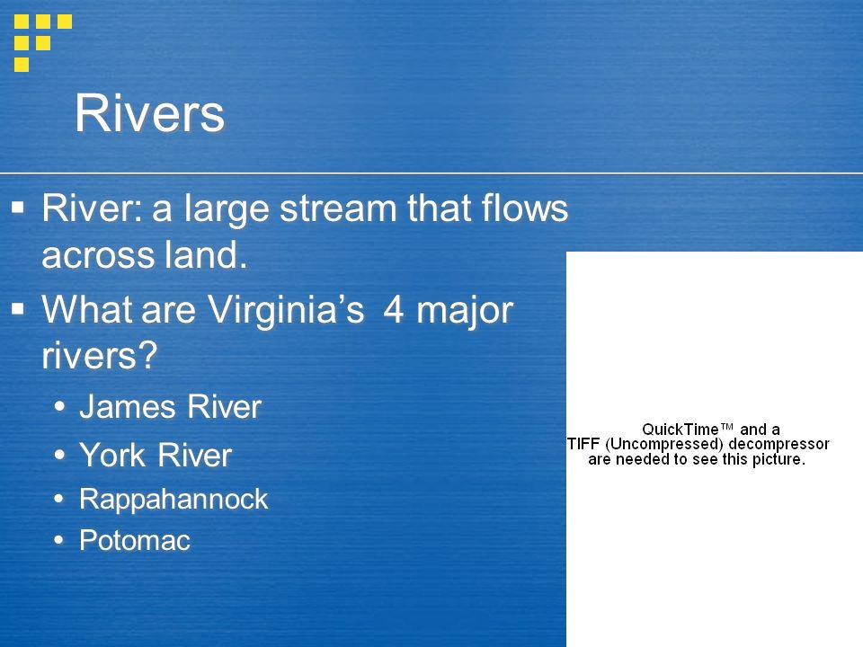 Rivers River: a large stream that flows across land. What are Virginias 4 major rivers? James River York River Rappahannock Potomac River: a large str