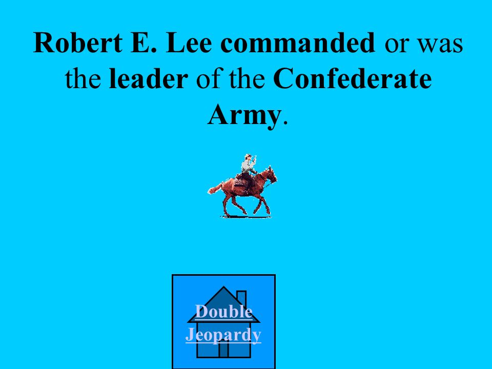 A. Jefferson Davis B. Stonewall Jackson C. Ulysses S. Grant D Robert E. Lee Who commanded or was the leader of the Confederate Army? Picture Credit: h
