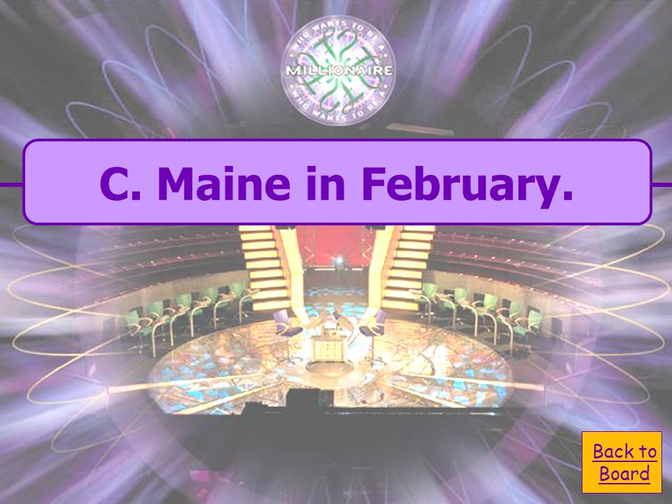 C. Maine in February. Kenny went to Maine in february.