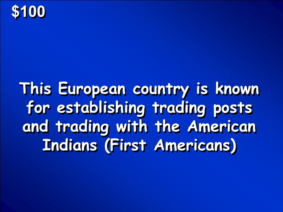 © Mark E. Damon - All Rights Reserved European Exploration Colonial America $100 $200 $300 $400 $500 Round 2 Final Jeopardy Scores