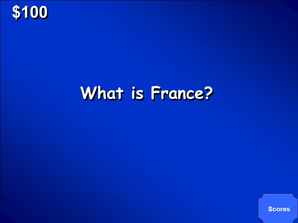 © Mark E. Damon - All Rights Reserved $100 What is France? Scores