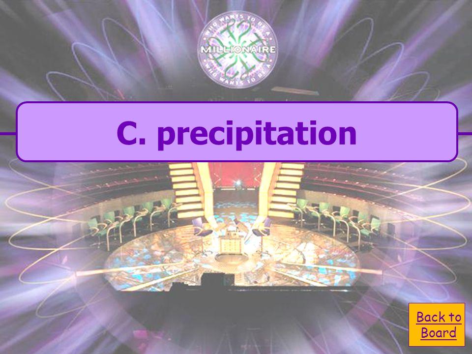 A. condensation C. precipitation C. precipitation B.