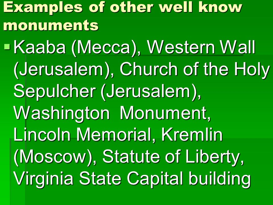Examples of other well know monuments Kaaba (Mecca), Western Wall (Jerusalem), Church of the Holy Sepulcher (Jerusalem), Washington Monument, Lincoln