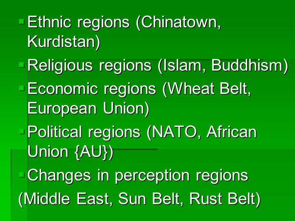 Ethnic regions (Chinatown, Kurdistan) Ethnic regions (Chinatown, Kurdistan) Religious regions (Islam, Buddhism) Religious regions (Islam, Buddhism) Ec