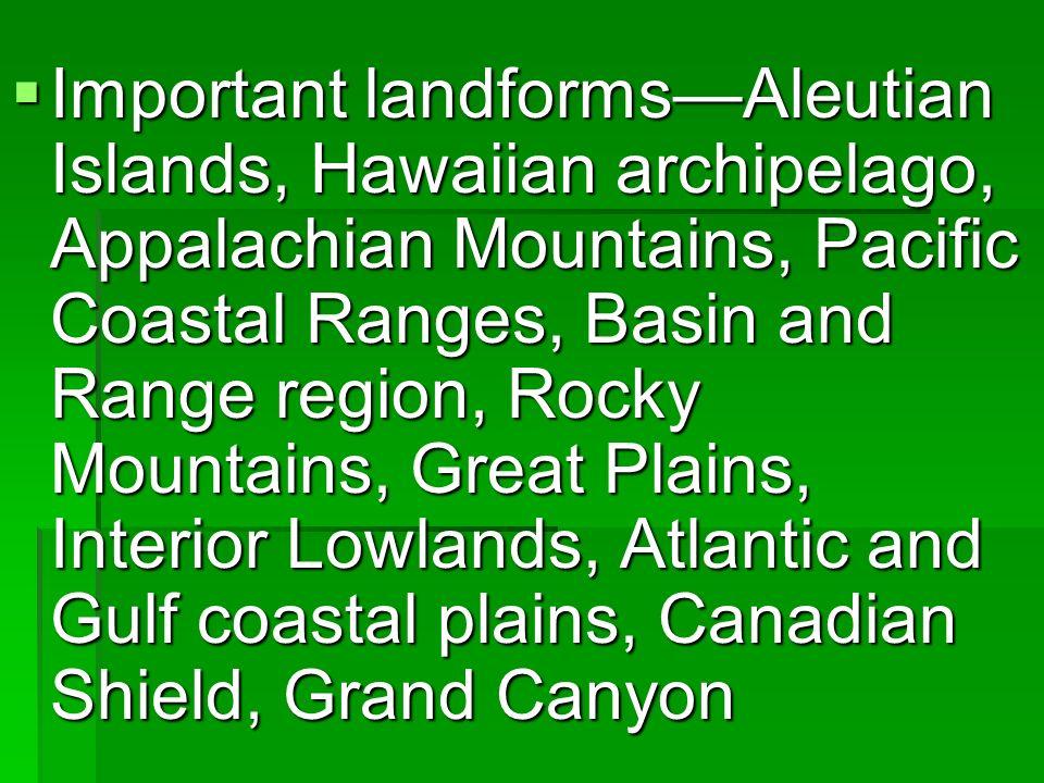 Important landformsAleutian Islands, Hawaiian archipelago, Appalachian Mountains, Pacific Coastal Ranges, Basin and Range region, Rocky Mountains, Gre