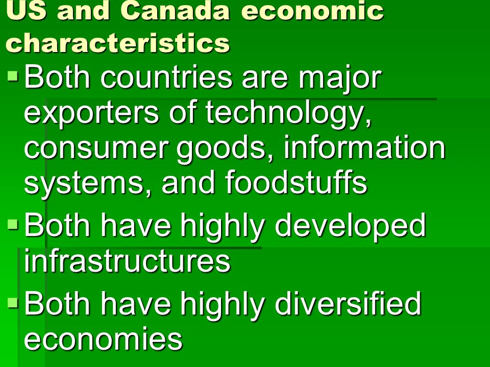 US and Canada economic characteristics Both countries are major exporters of technology, consumer goods, information systems, and foodstuffs Both coun