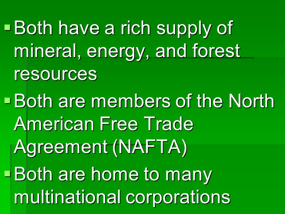 Both have a rich supply of mineral, energy, and forest resources Both have a rich supply of mineral, energy, and forest resources Both are members of