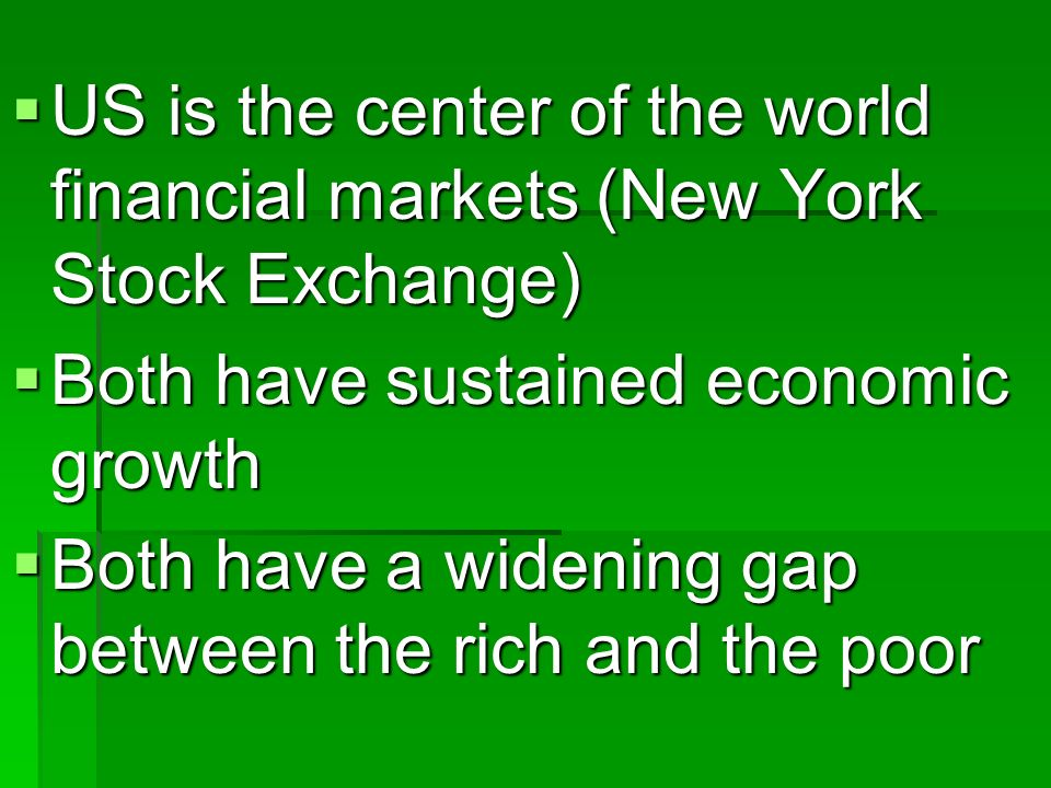 US is the center of the world financial markets (New York Stock Exchange) US is the center of the world financial markets (New York Stock Exchange) Bo