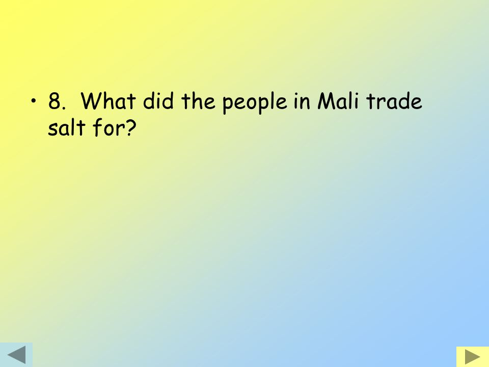 8. What did the people in Mali trade salt for?