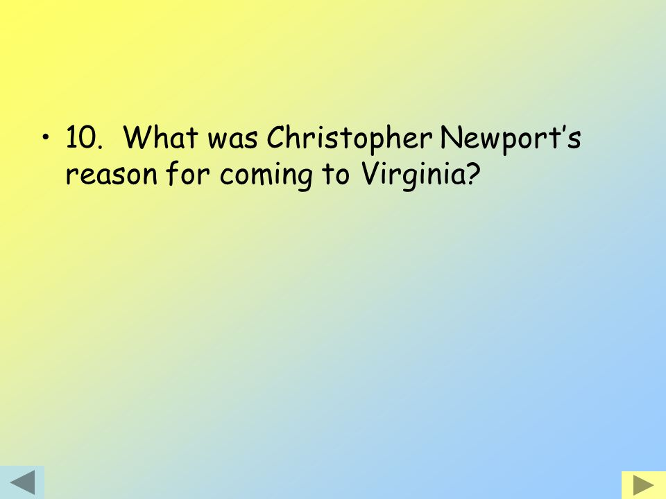 10. What was Christopher Newports reason for coming to Virginia?