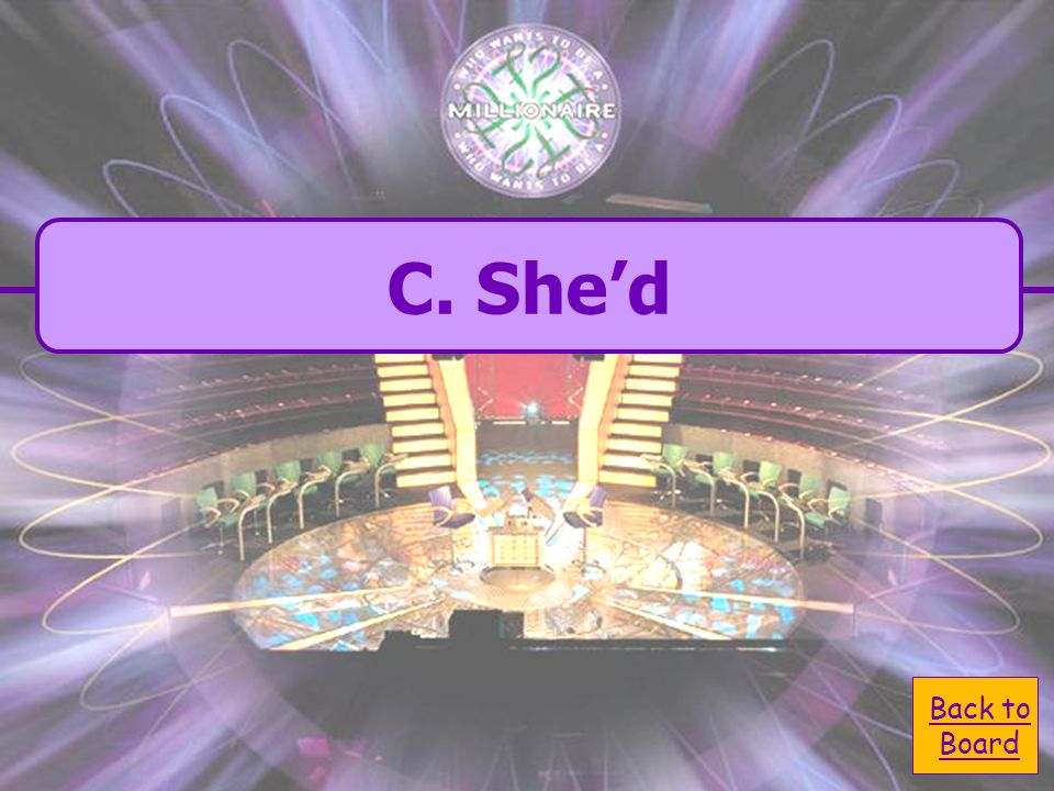 C. Shed She would like a kitten. Another way to write She would is - A. Shed D. shed B. Sheld