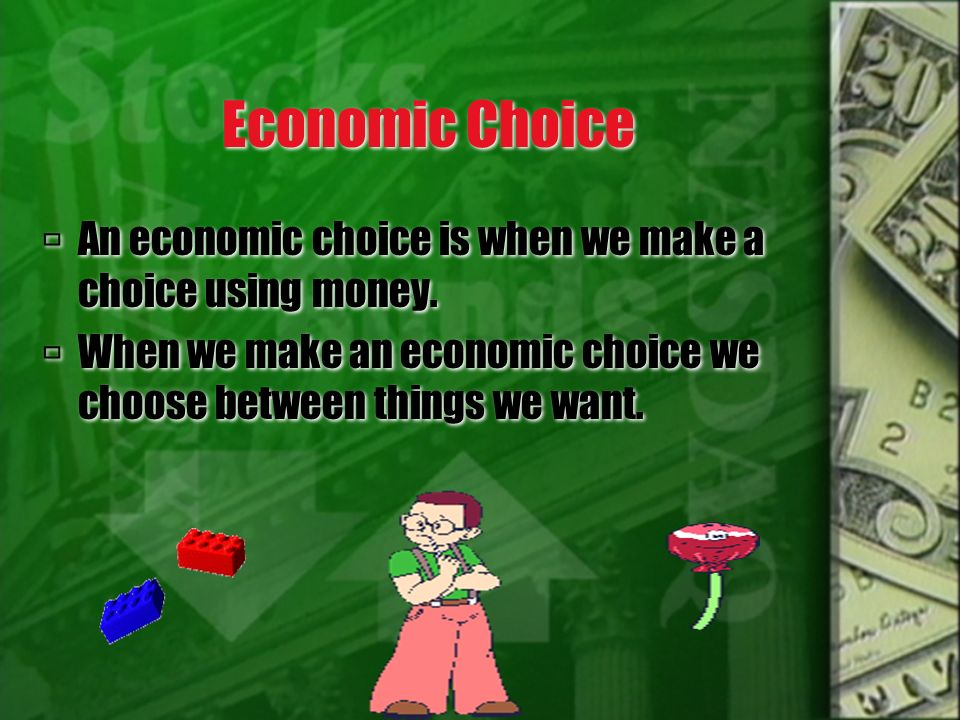 Economic Choice An economic choice is when we make a choice using money. When we make an economic choice we choose between things we want. An economic