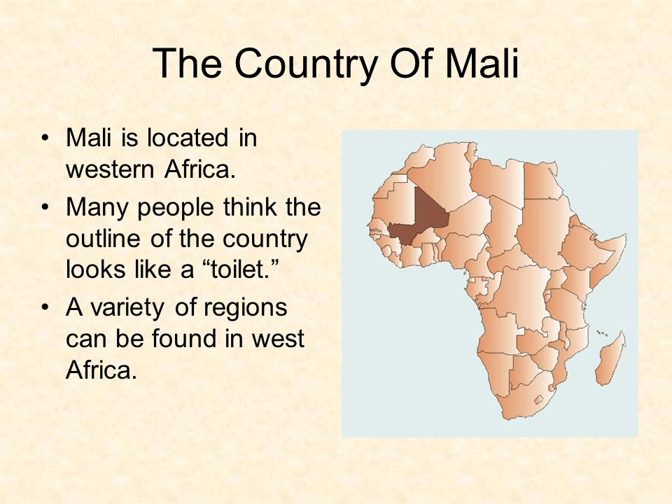 The Country Of Mali Mali is located in western Africa.