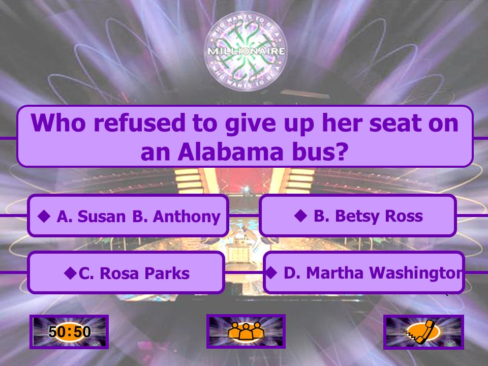 C.Rosa Parks B. Betsy Ross A. Susan B. Anthony D.