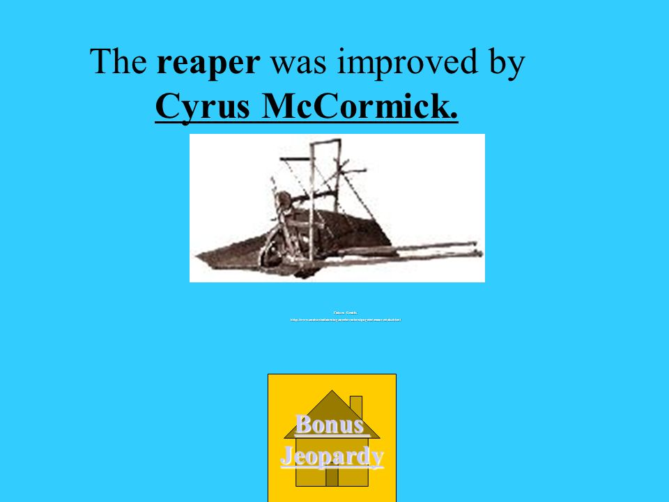 ___________ improved the reaper. B. Eli Whitney C.