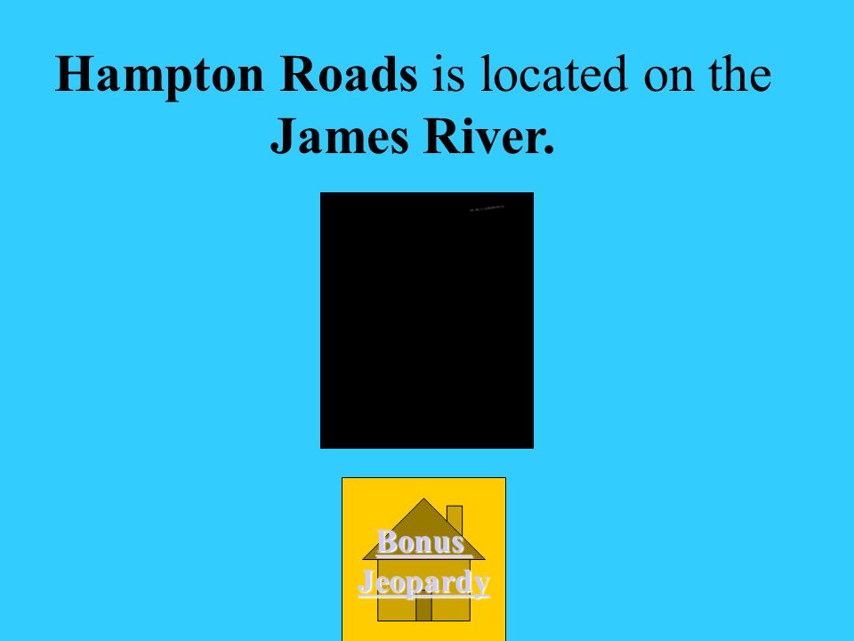 Hampton Roads is located on what river. A. James D.