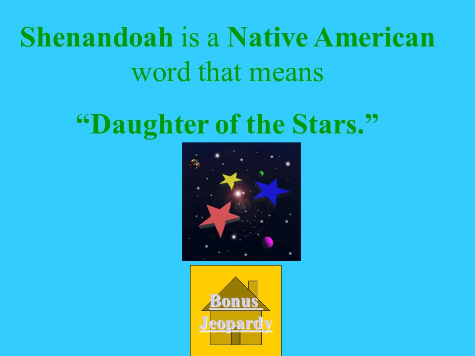 What does the word Shenandoah mean. A. Beautiful star B.