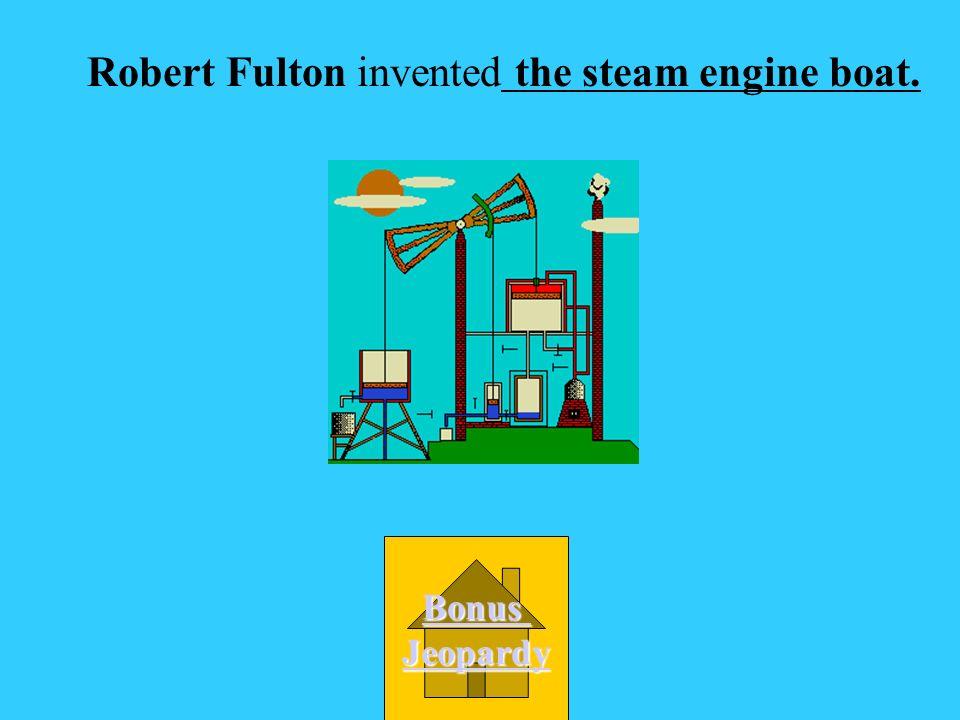 Robert Fulton invented __________________. A. plow B.