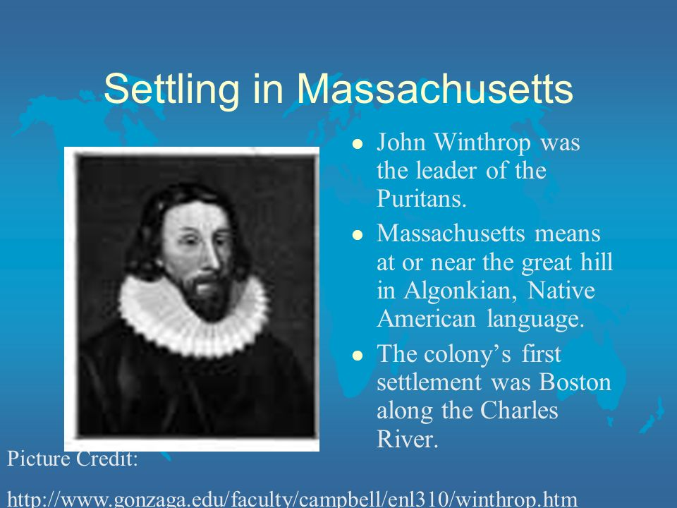 Settling in Massachusetts l John Winthrop was the leader of the Puritans.