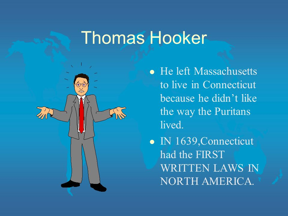 Thomas Hooker l He left Massachusetts to live in Connecticut because he didnt like the way the Puritans lived.