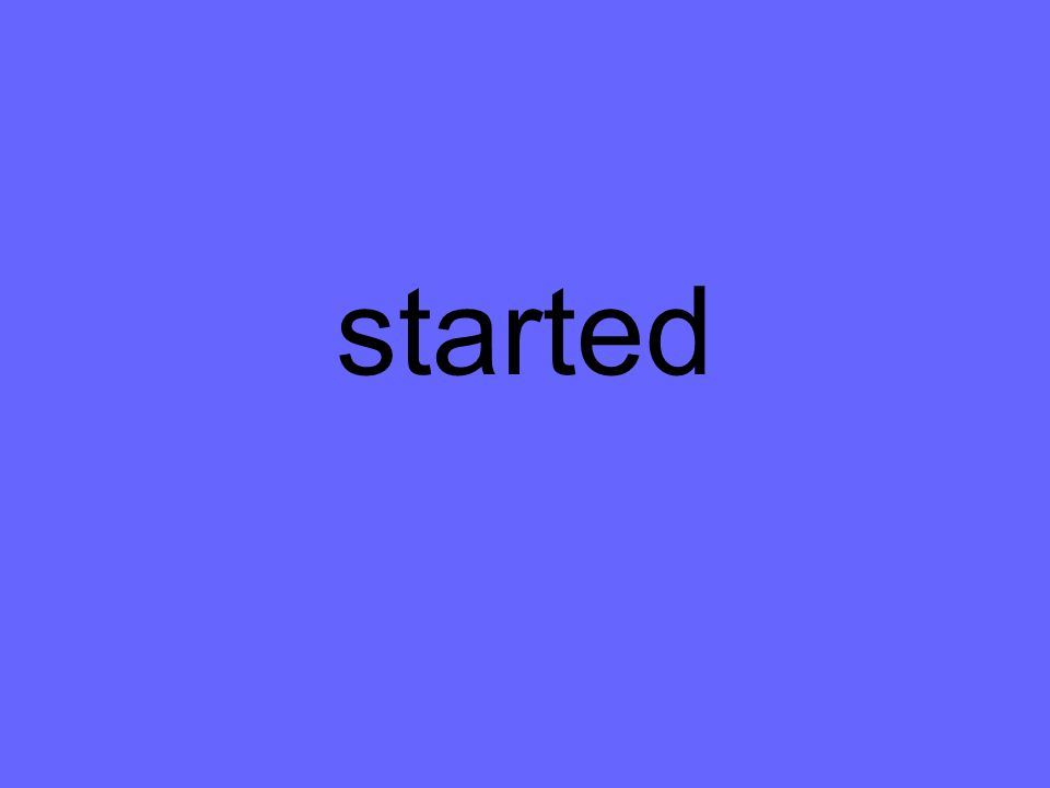 started