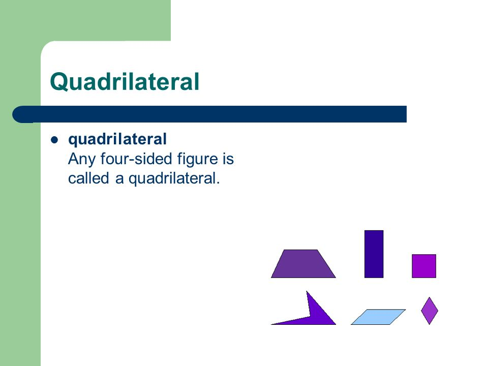 Quadrilateral quadrilateral Any four-sided figure is called a quadrilateral.