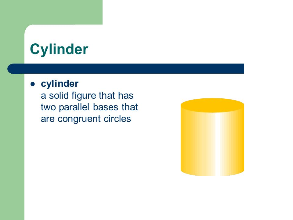 Cylinder cylinder a solid figure that has two parallel bases that are congruent circles