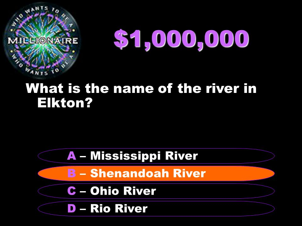 $1,000,000 What is the name of the river in Elkton? B – Shenandoah River A – Mississippi River C – Ohio River D – Rio River B – Shenandoah River