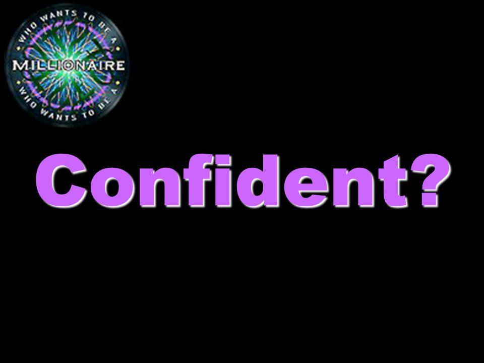 Confident?