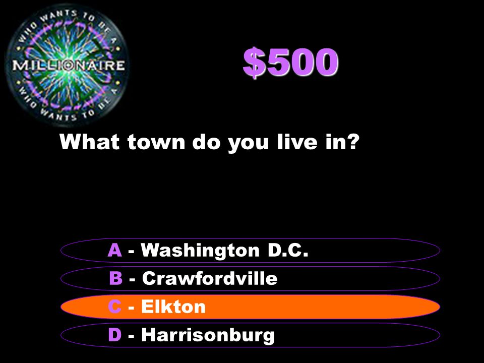 $500 What town do you live in. B - Crawfordville A - Washington D.C.