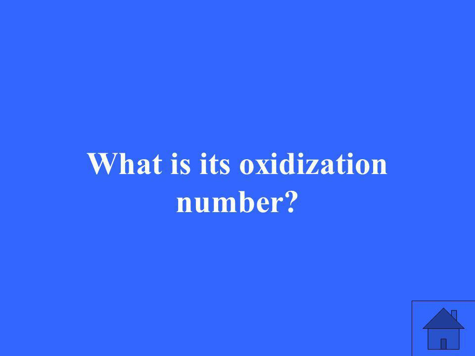 What is its oxidization number?