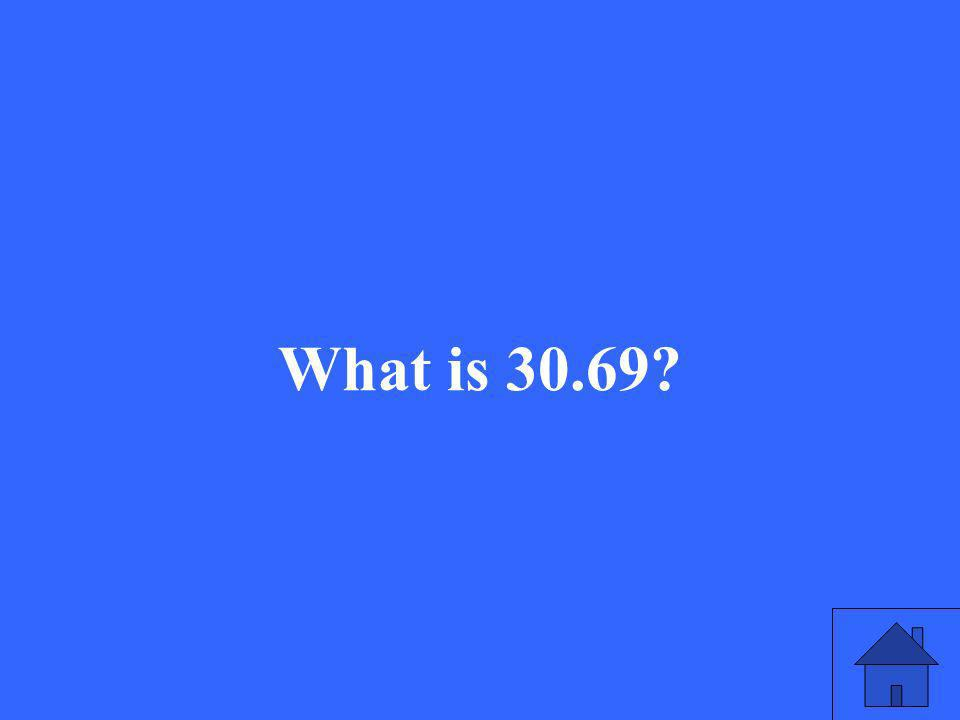 What is 30.69?