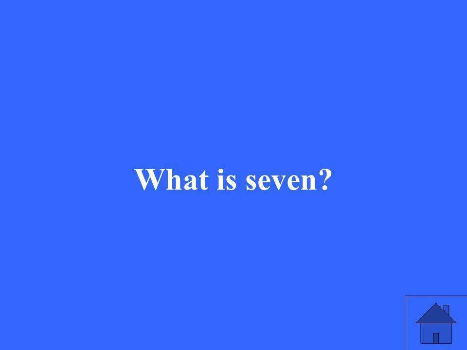 What is seven?