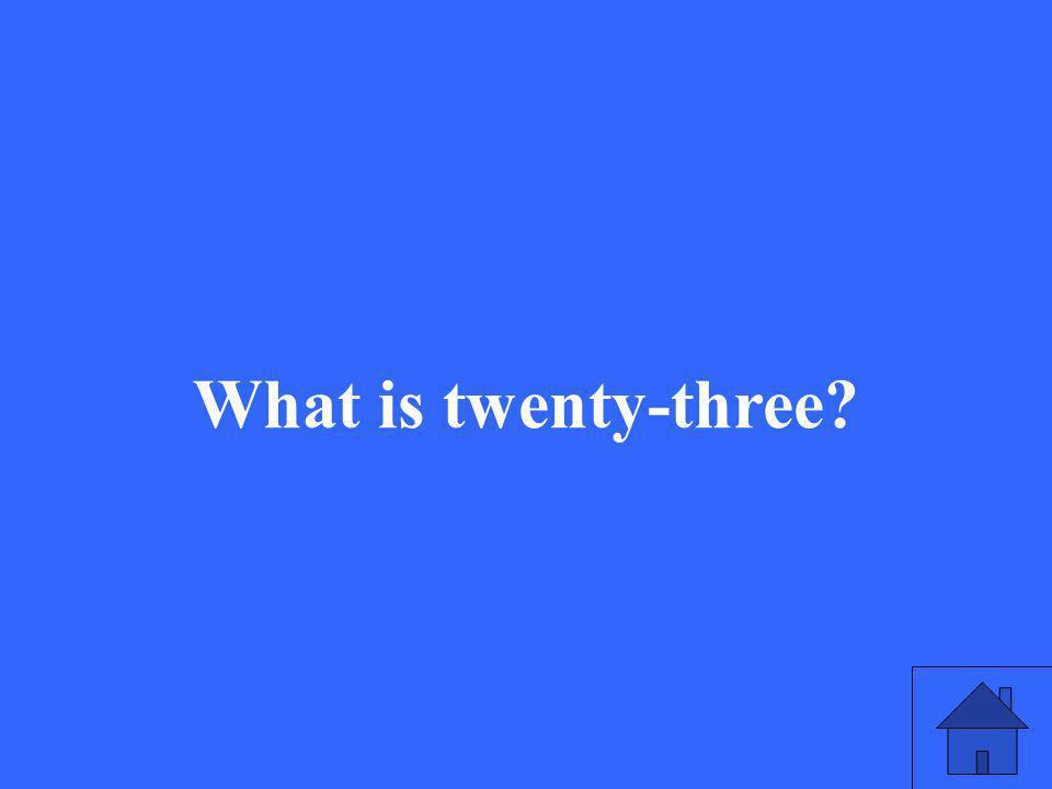 What is twenty-three