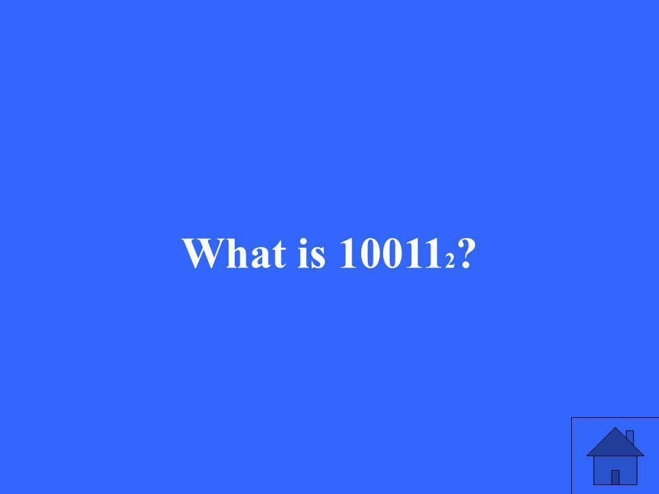 What is 10011 2 ?